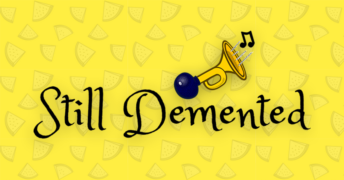 Still Demented – Page 2 – Wacky Music and Crazy Comedy From